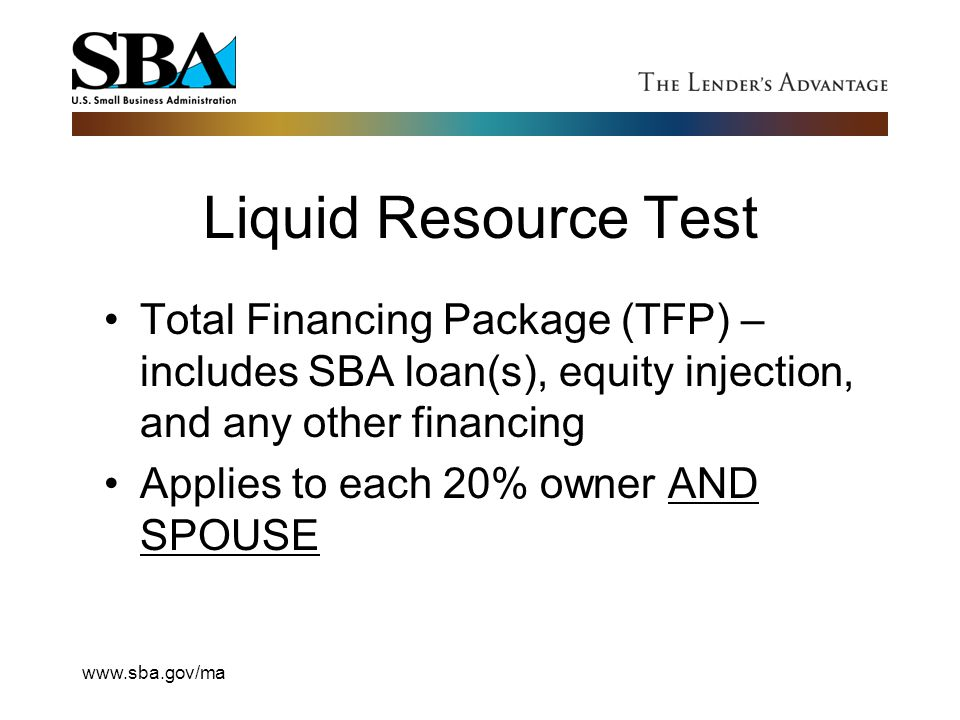Liquid Resource Test Total Financing Package (TFP) – includes SBA loan(s), equity injection, and any other financing.