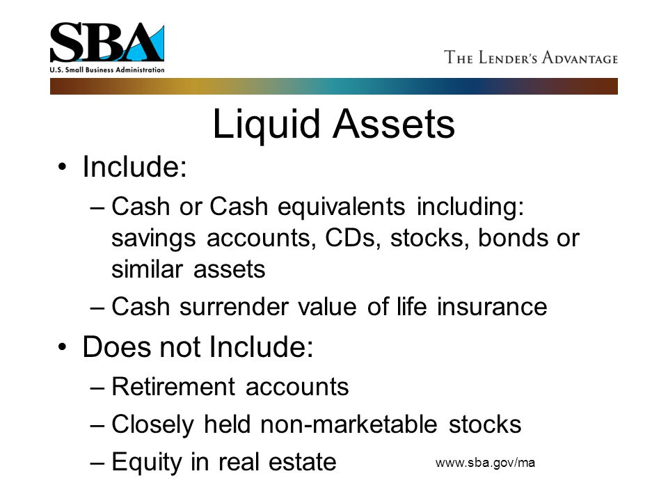Liquid Assets Include: Does not Include: