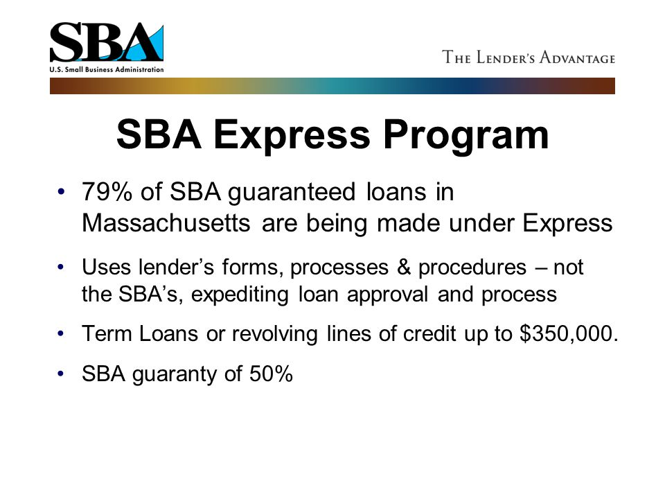 SBA Express Program 79% of SBA guaranteed loans in Massachusetts are being made under Express.