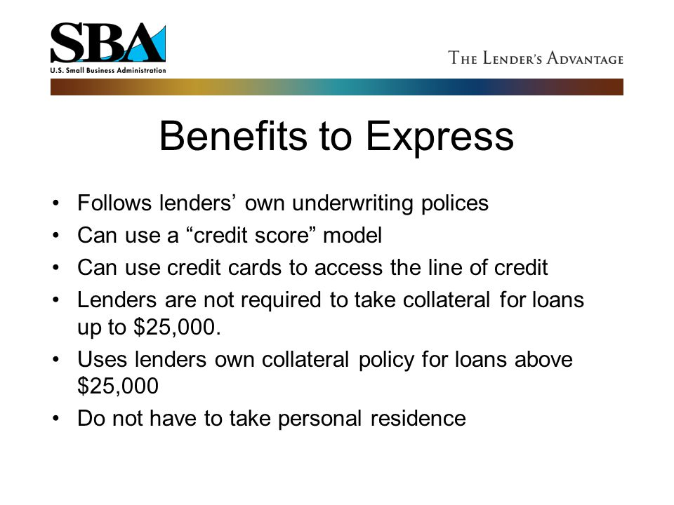 Benefits to Express Follows lenders' own underwriting polices
