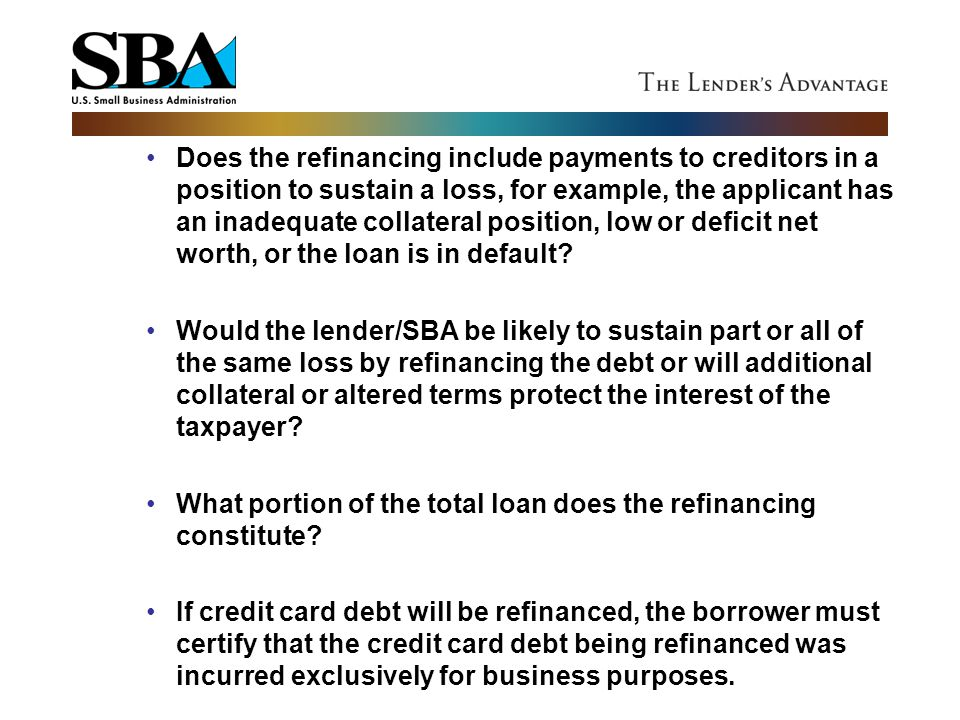 Does the refinancing include payments to creditors in a position to sustain a loss, for example, the applicant has an inadequate collateral position, low or deficit net worth, or the loan is in default