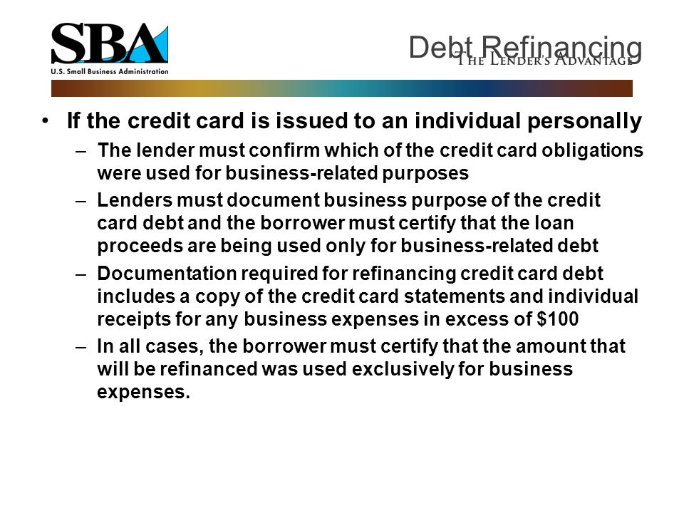 Debt Refinancing If the credit card is issued to an individual personally.