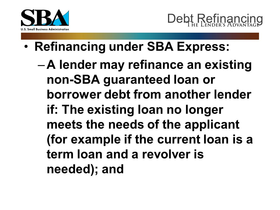 Debt Refinancing Refinancing under SBA Express: