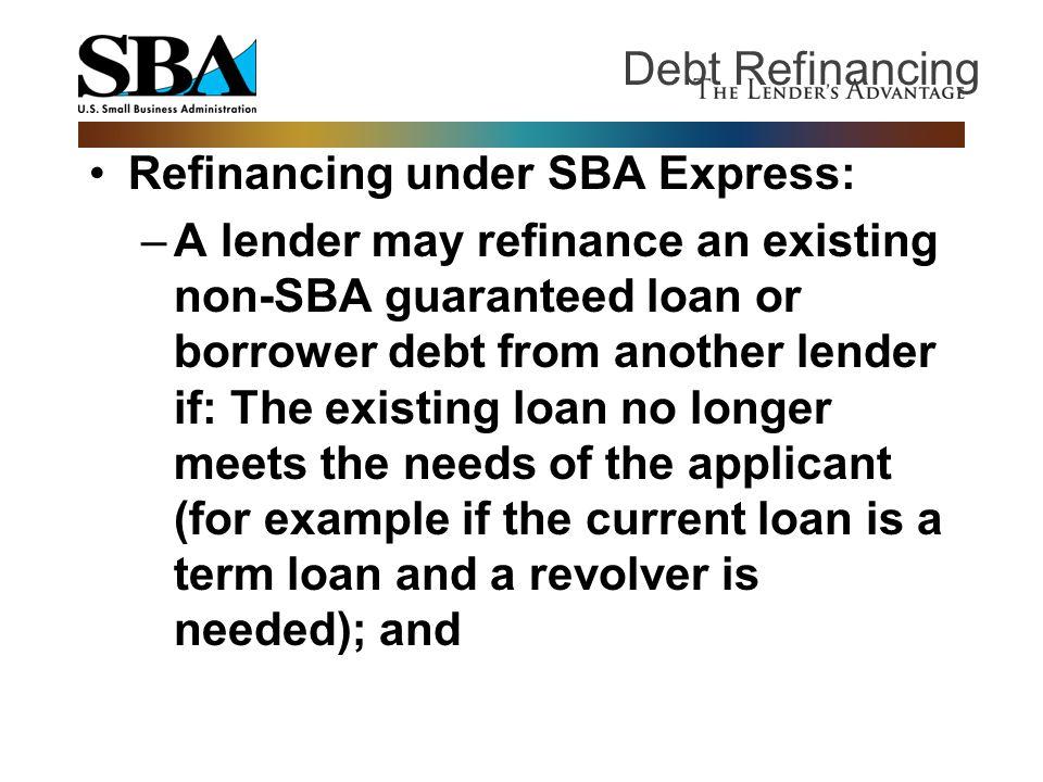 Debt Refinancing Refinancing under SBA Express: