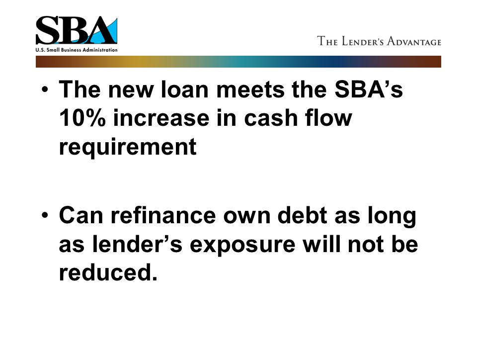 The new loan meets the SBA's 10% increase in cash flow requirement