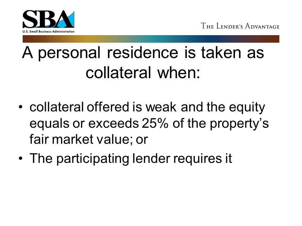 A personal residence is taken as collateral when: