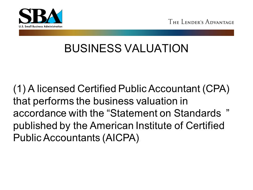 (1) A licensed Certified Public Accountant (CPA) that performs the business valuation in accordance with the Statement on Standards published by the American Institute of Certified Public Accountants (AICPA).