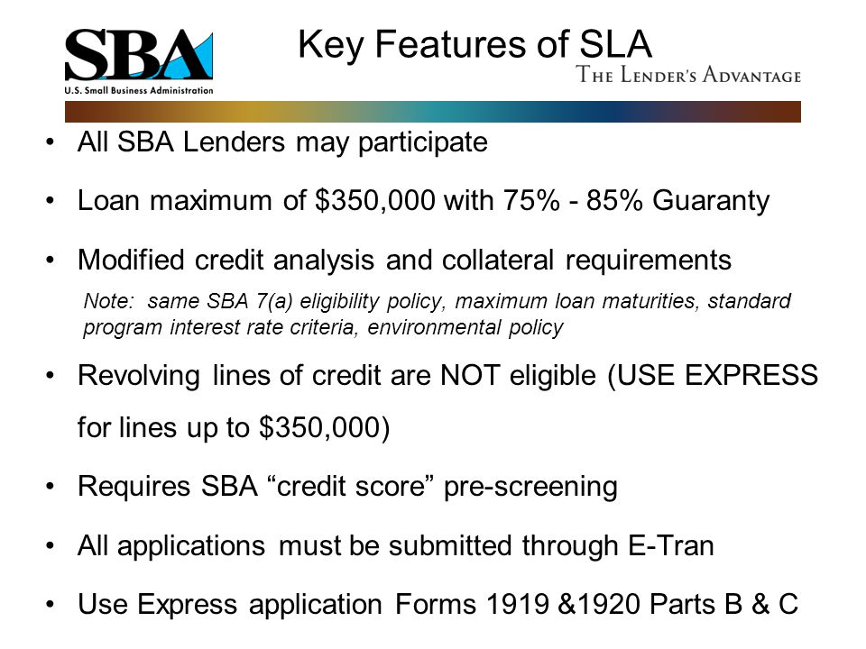 Key Features of SLA All SBA Lenders may participate