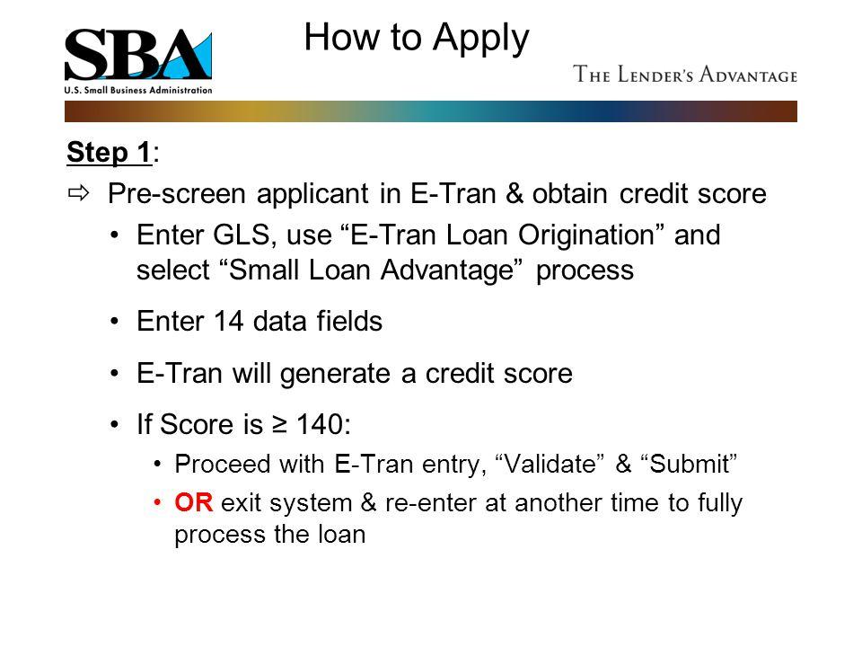 How to Apply Step 1:  Pre-screen applicant in E-Tran & obtain credit score.