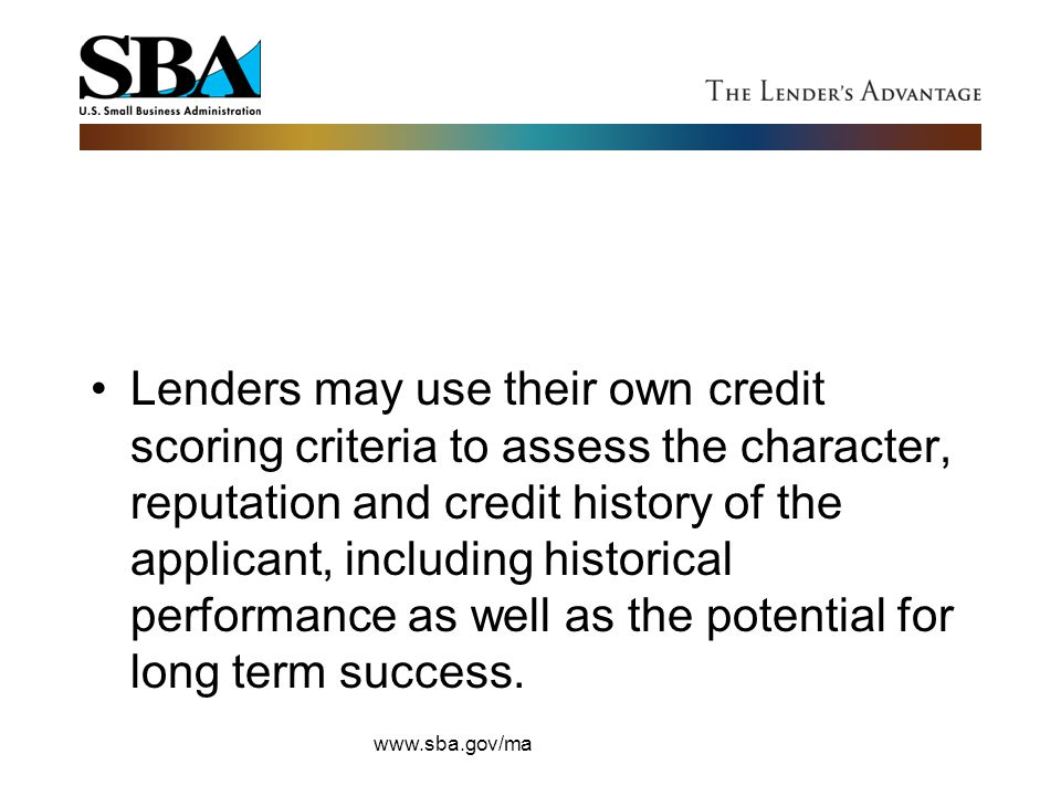 Lenders may use their own credit scoring criteria to assess the character, reputation and credit history of the applicant, including historical performance as well as the potential for long term success.