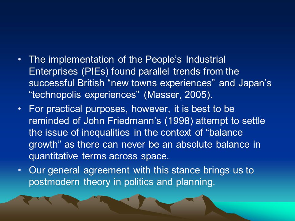 The implementation of the People's Industrial Enterprises (PIEs) found parallel trends from the successful British new towns experiences and Japan's technopolis experiences (Masser, 2005).