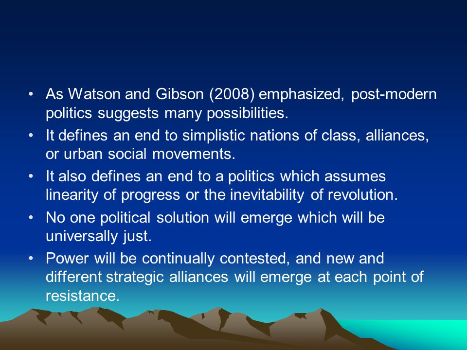As Watson and Gibson (2008) emphasized, post-modern politics suggests many possibilities.