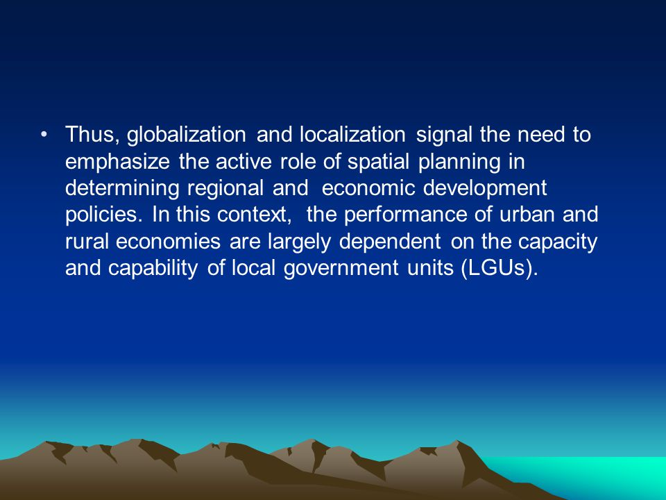 Thus, globalization and localization signal the need to emphasize the active role of spatial planning in determining regional and economic development policies.