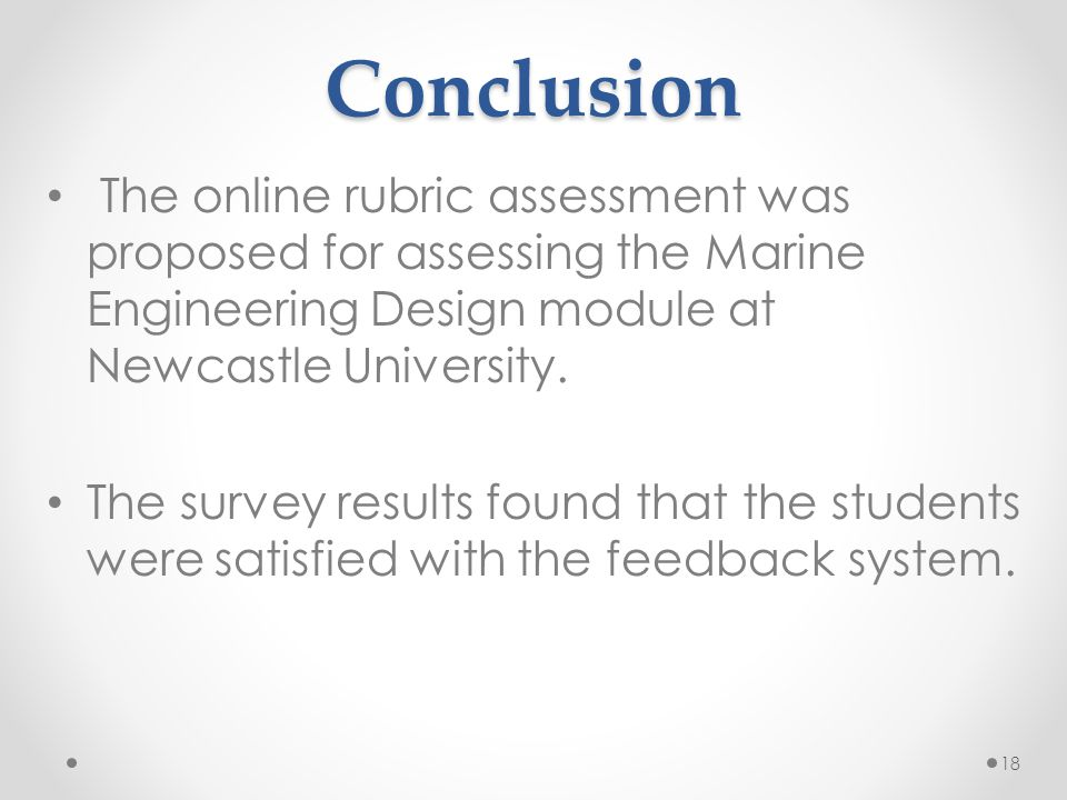Conclusion The online rubric assessment was proposed for assessing the Marine Engineering Design module at Newcastle University.