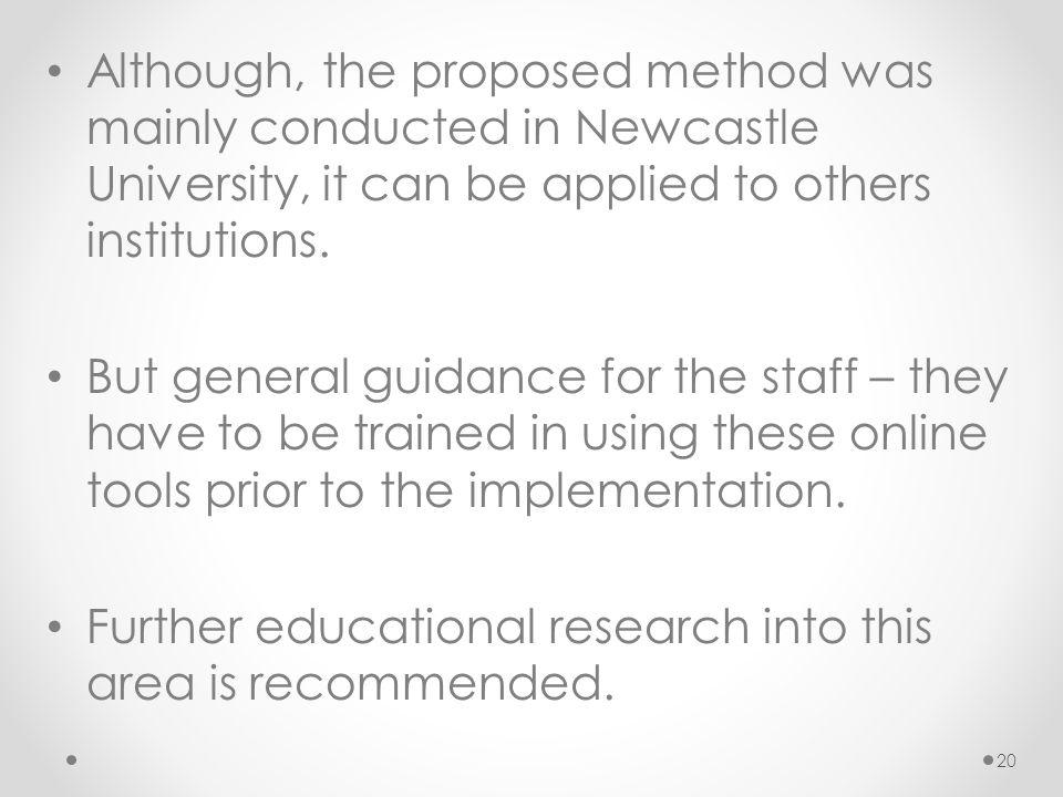 Although, the proposed method was mainly conducted in Newcastle University, it can be applied to others institutions.