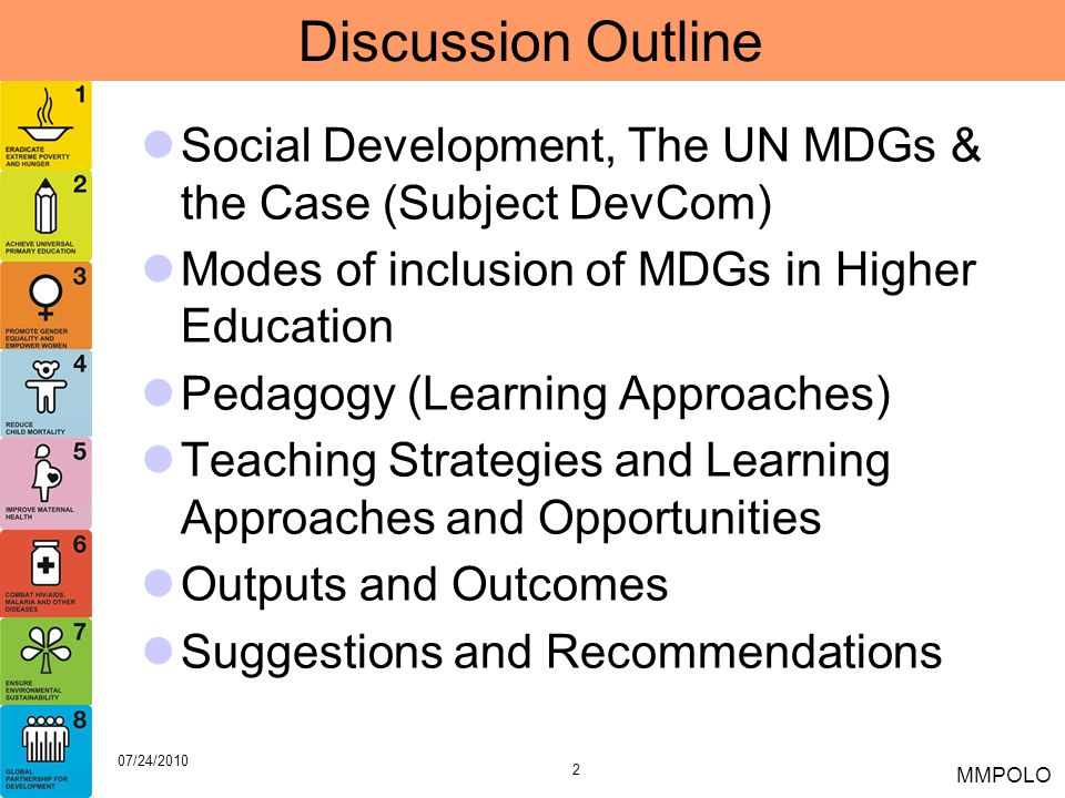 Discussion Outline Social Development, The UN MDGs & the Case (Subject DevCom) Modes of inclusion of MDGs in Higher Education.