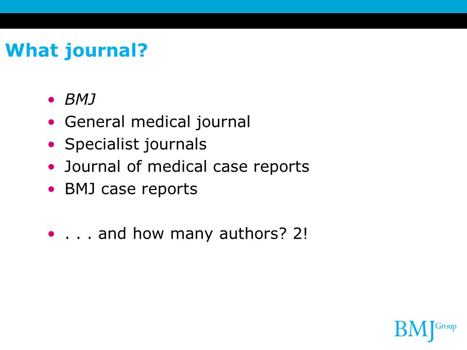 What journal BMJ General medical journal Specialist journals