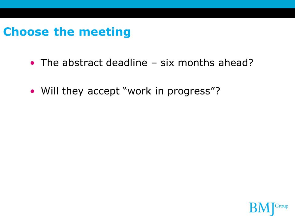 Choose the meeting The abstract deadline – six months ahead
