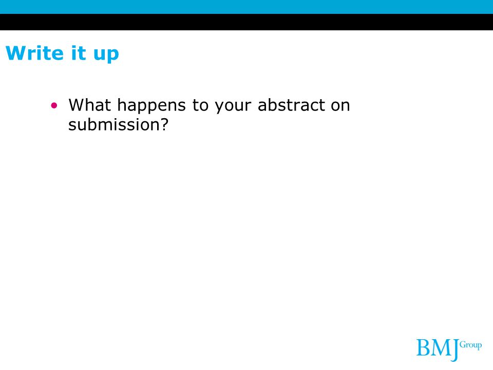 Write it up What happens to your abstract on submission 14