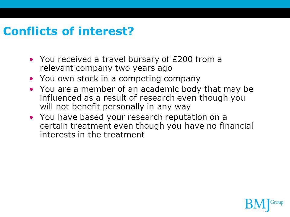 Conflicts of interest You received a travel bursary of £200 from a relevant company two years ago.