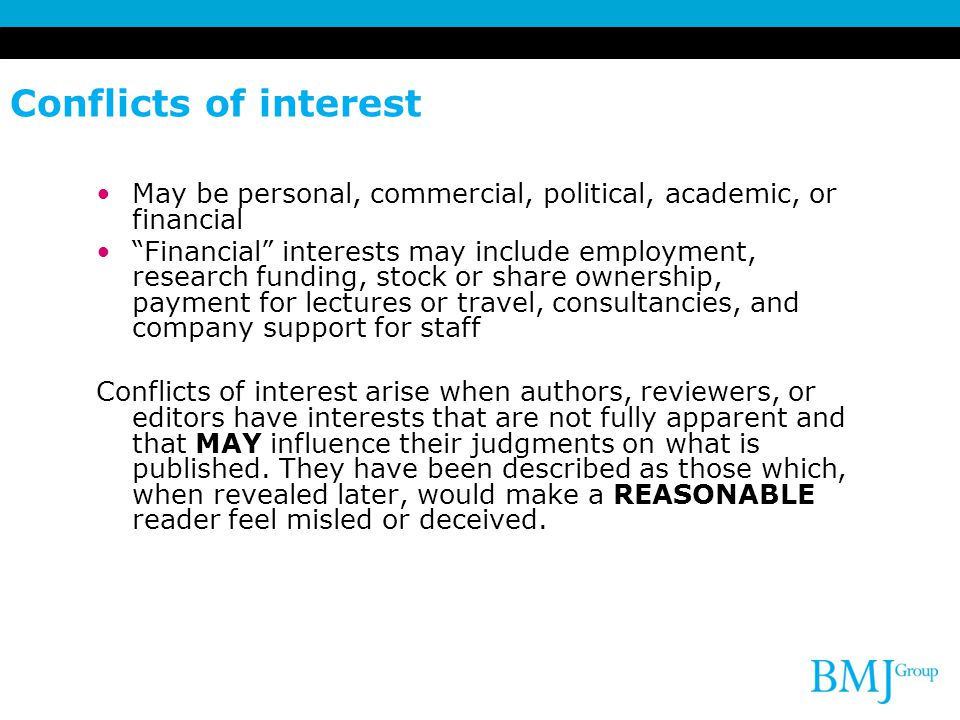 Conflicts of interest May be personal, commercial, political, academic, or financial.