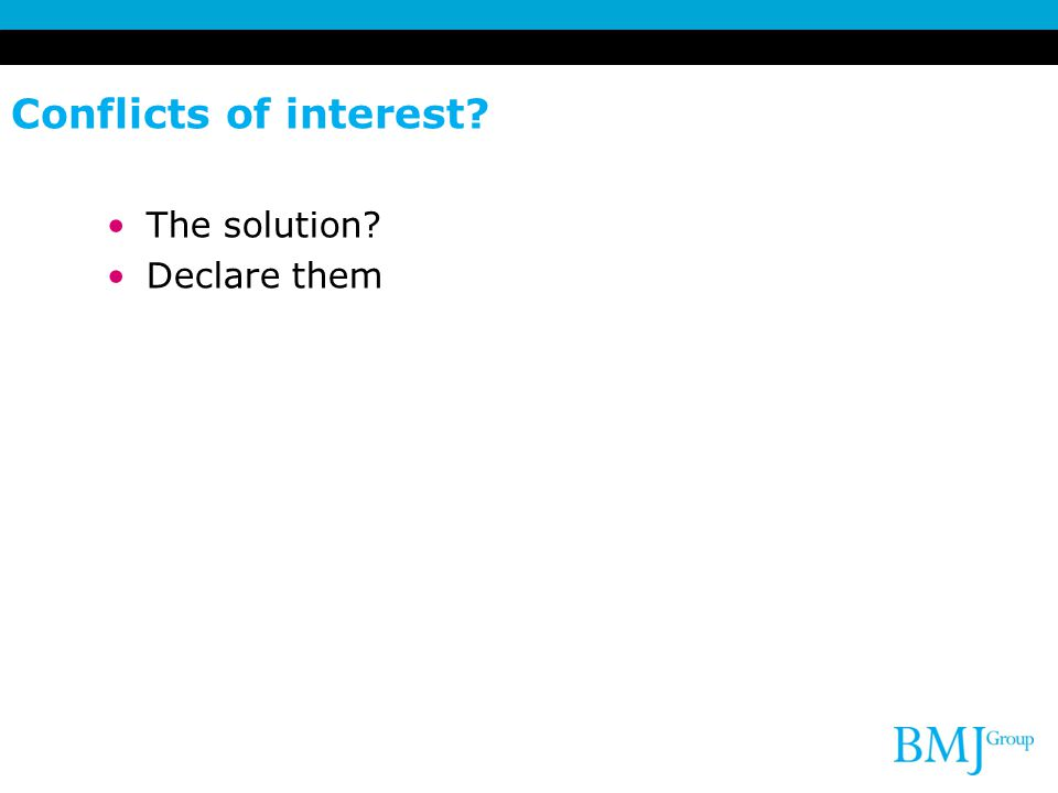 Conflicts of interest The solution Declare them 20