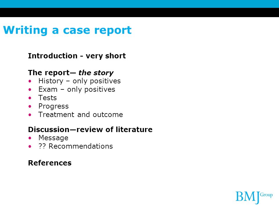 Writing a case report Introduction - very short The report— the story