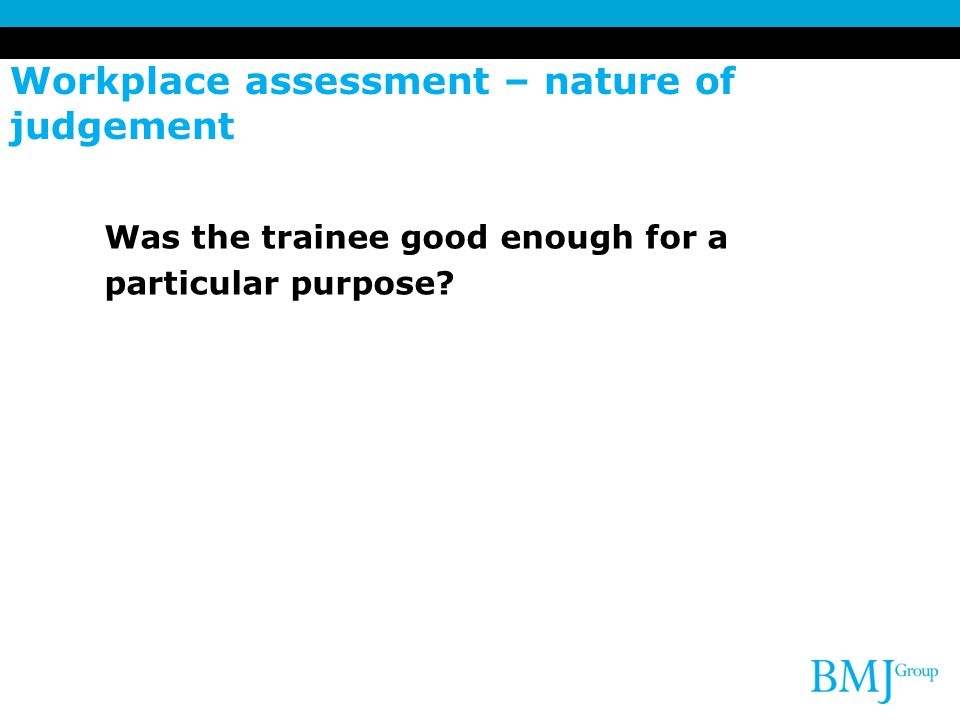 Workplace assessment – nature of judgement
