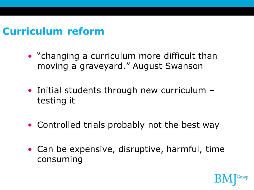 Curriculum reform changing a curriculum more difficult than moving a graveyard. August Swanson.
