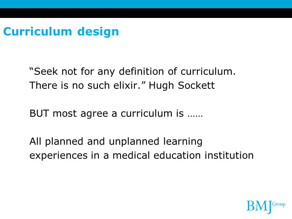 Curriculum design Seek not for any definition of curriculum.