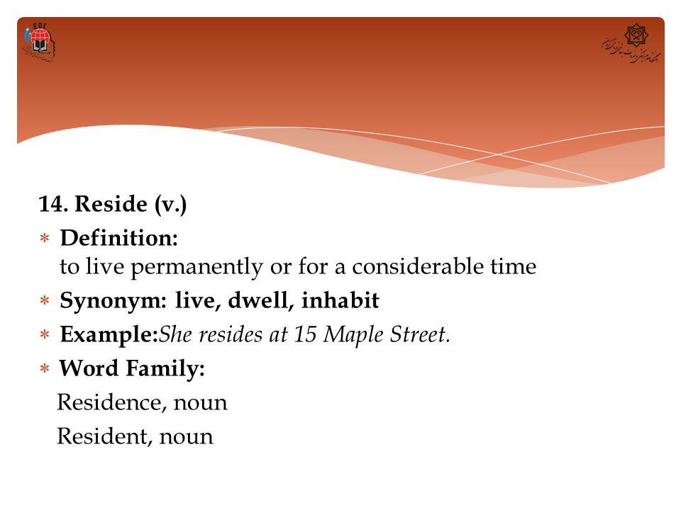 14. Reside (v.)