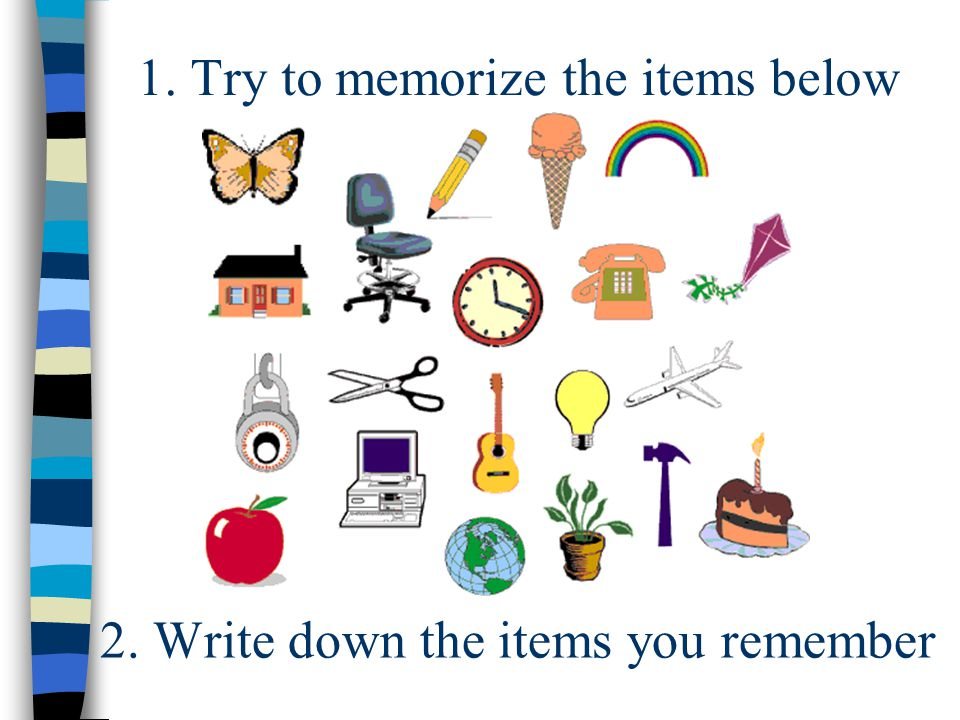1. Try to memorize the items below