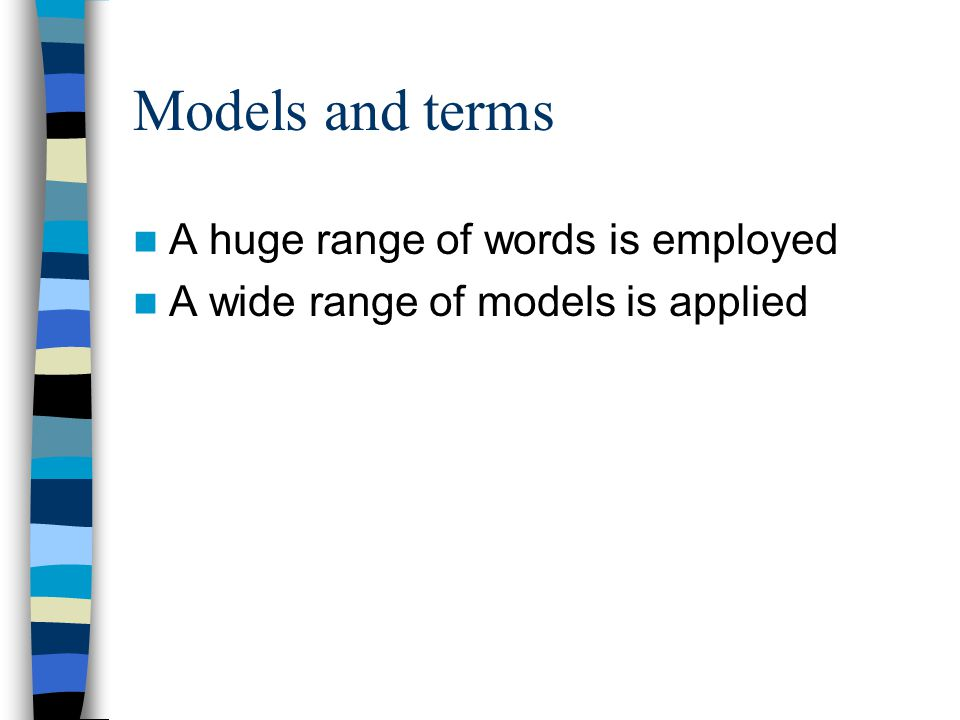 Models and terms A huge range of words is employed