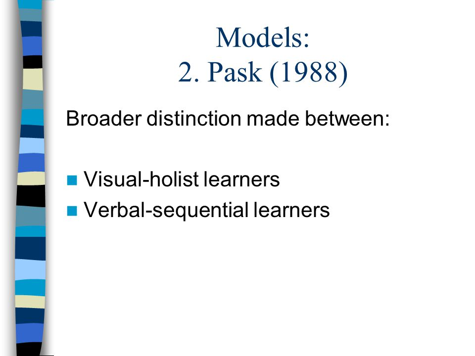 Models: 2. Pask (1988) Broader distinction made between: