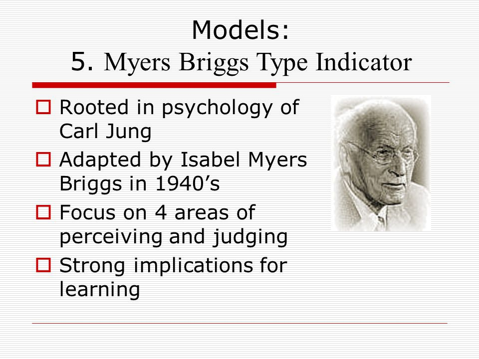 Models: 5. Myers Briggs Type Indicator