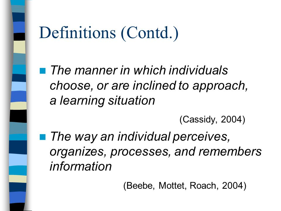 Definitions (Contd.) The manner in which individuals choose, or are inclined to approach, a learning situation.