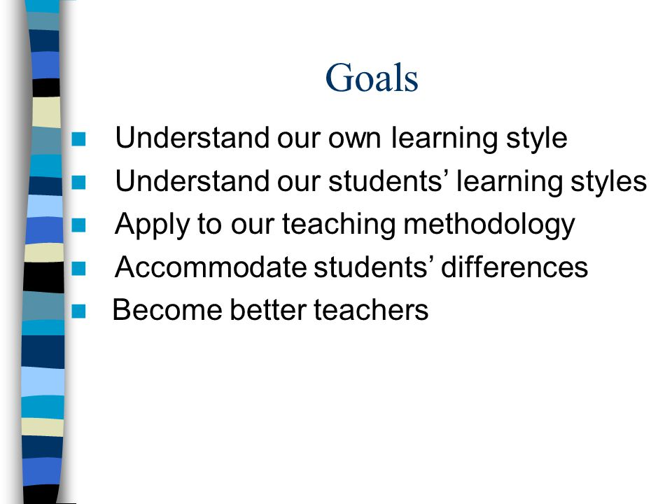 Goals Understand our own learning style