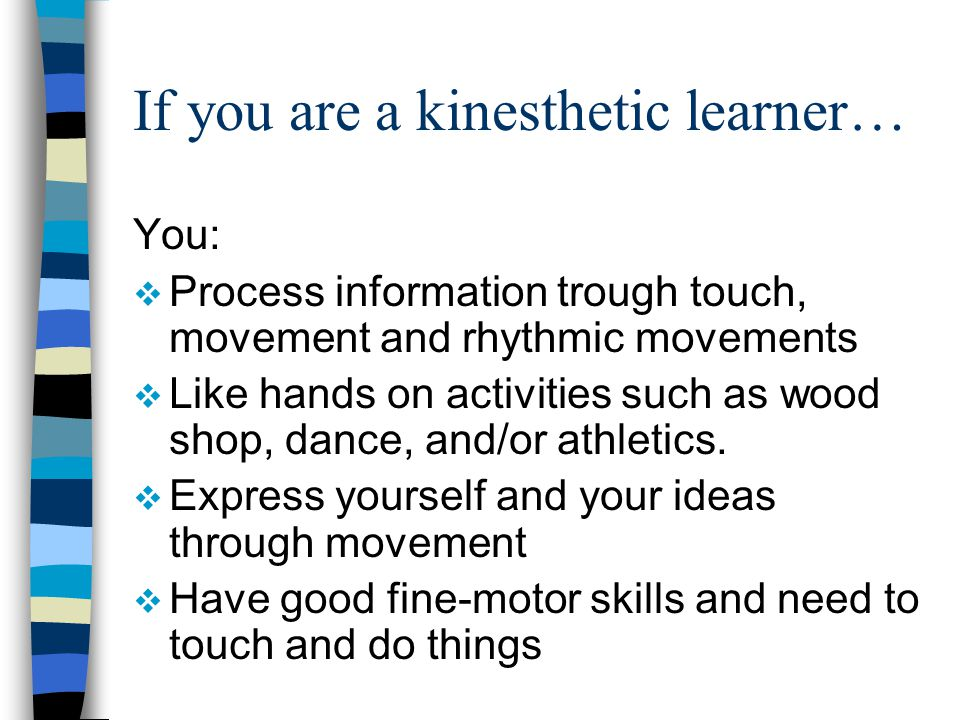 If you are a kinesthetic learner…