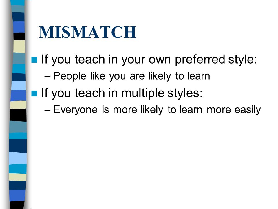 MISMATCH If you teach in your own preferred style:
