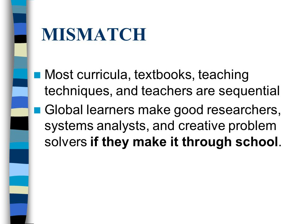 MISMATCH Most curricula, textbooks, teaching techniques, and teachers are sequential.