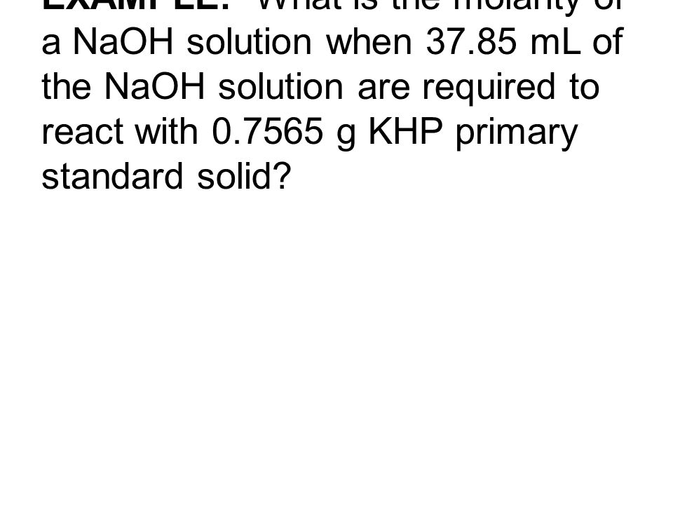 EXAMPLE: What is the molarity of a NaOH solution when 37