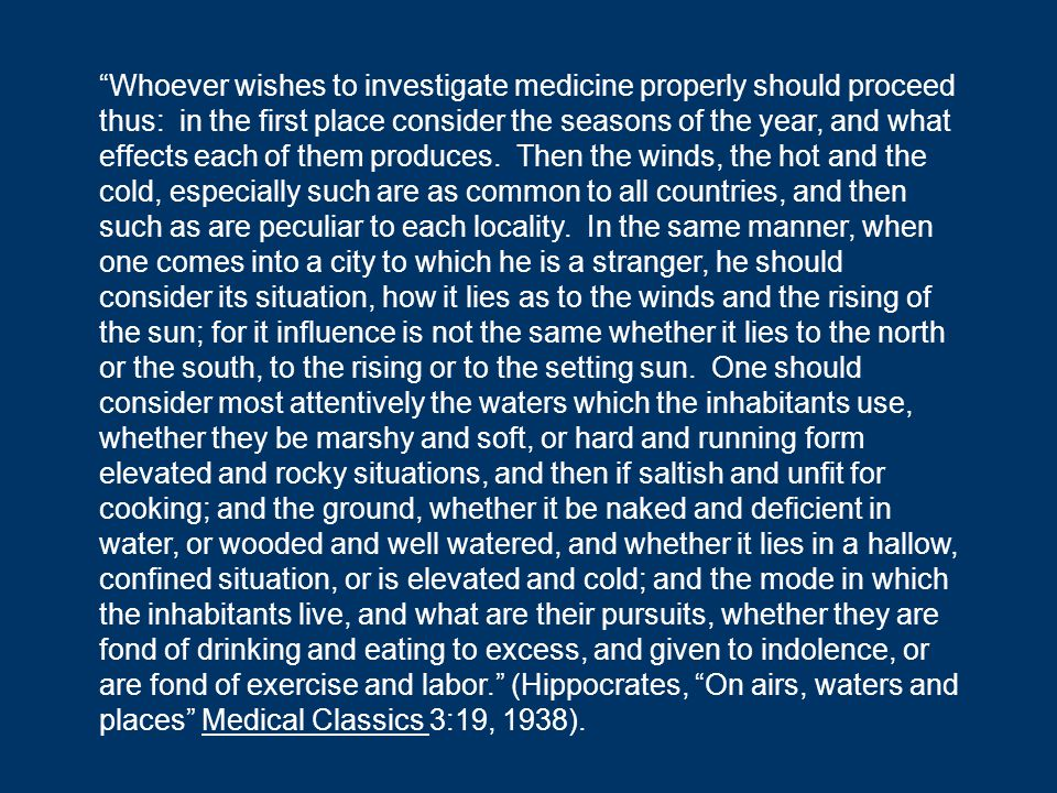 Whoever wishes to investigate medicine properly should proceed thus: in the first place consider the seasons of the year, and what effects each of them produces.