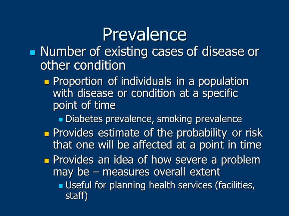 Prevalence Number of existing cases of disease or other condition