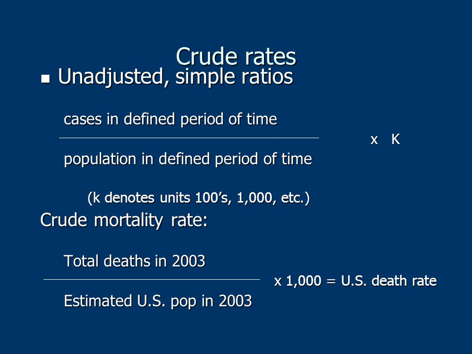 Crude rates Unadjusted, simple ratios Crude mortality rate: