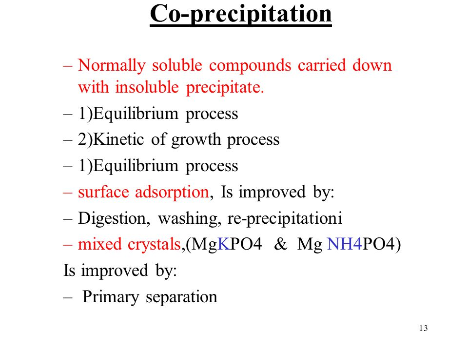 Co-precipitation Normally soluble compounds carried down with insoluble precipitate. 1)Equilibrium process.