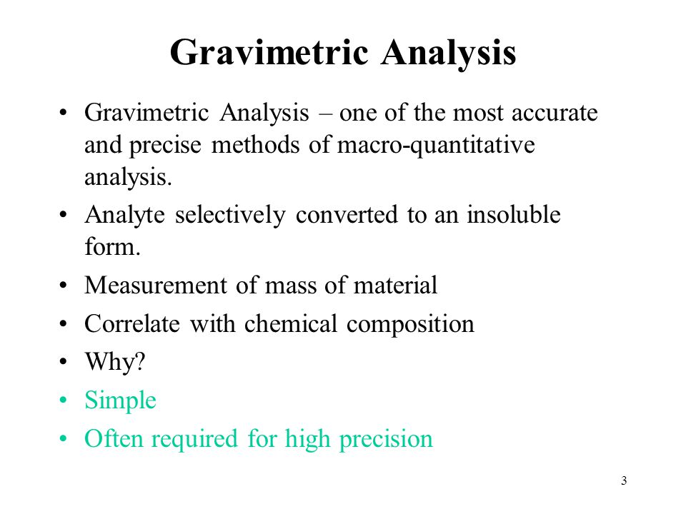 Gravimetric Analysis Gravimetric Analysis – one of the most accurate and precise methods of macro-quantitative analysis.