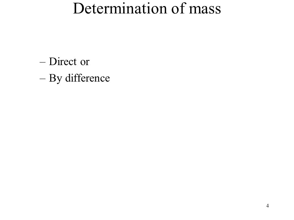 Determination of mass Direct or By difference