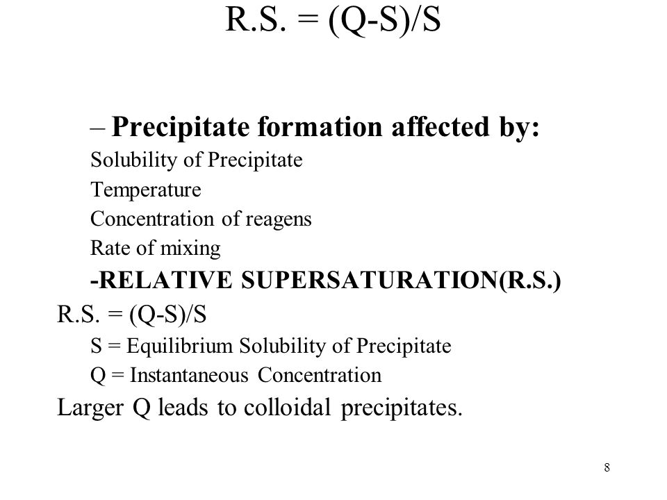 R.S. = (Q-S)/S Precipitate formation affected by:
