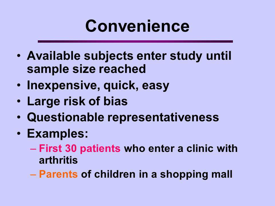 Convenience Available subjects enter study until sample size reached