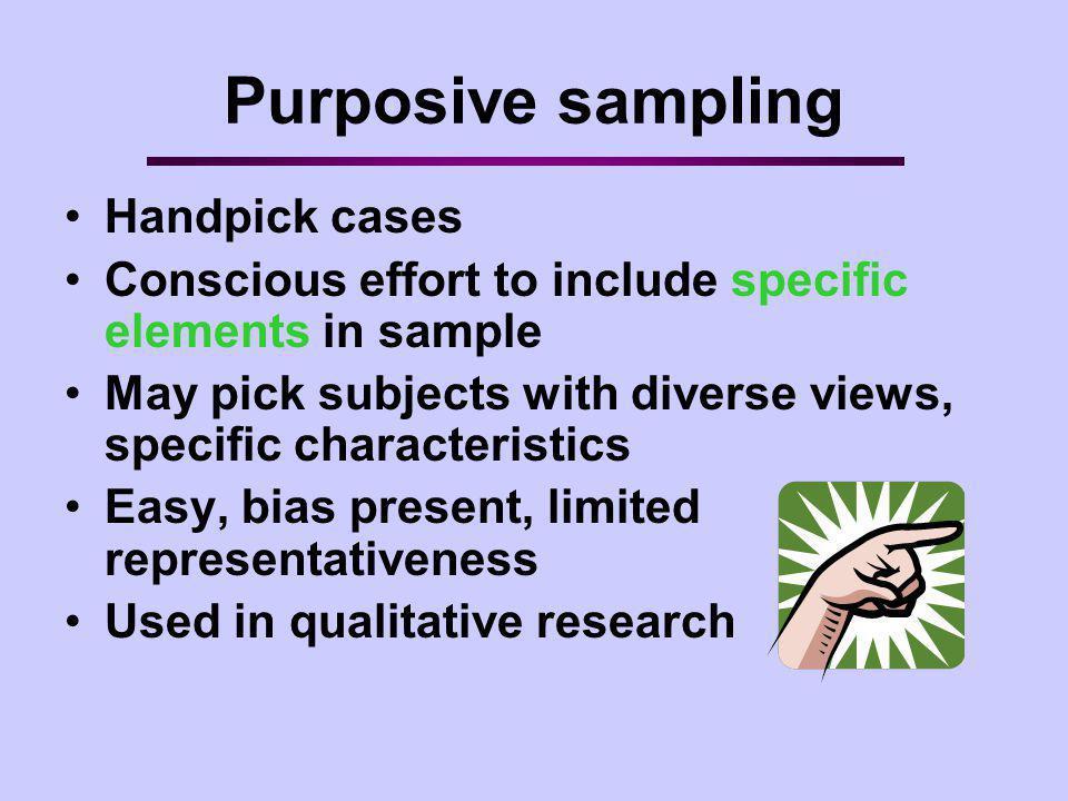 Purposive sampling Handpick cases
